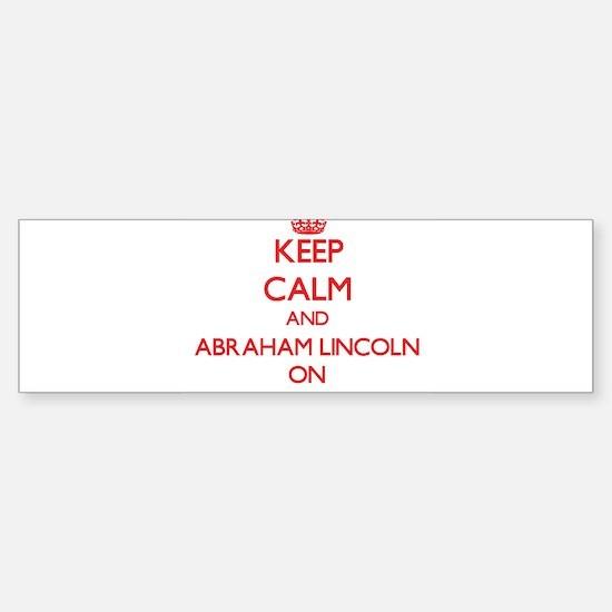 Keep Calm and Abraham Lincoln ON Bumper Bumper Bumper Sticker
