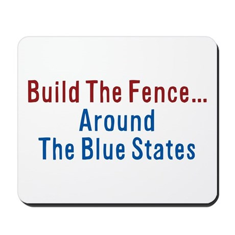 Build The Fence...Around The Blue States Mousepad