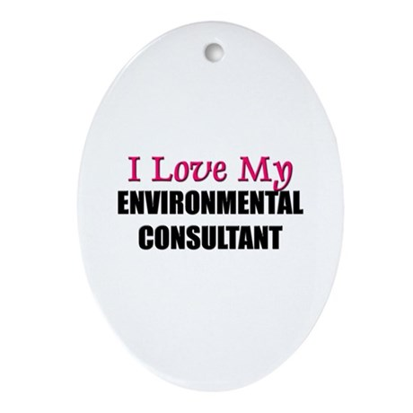 I Love My ENVIRONMENTAL CONSULTANT Oval Ornament