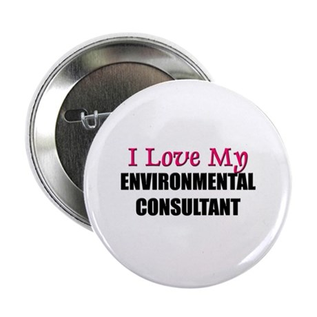 """I Love My ENVIRONMENTAL CONSULTANT 2.25"""" Button (1"""