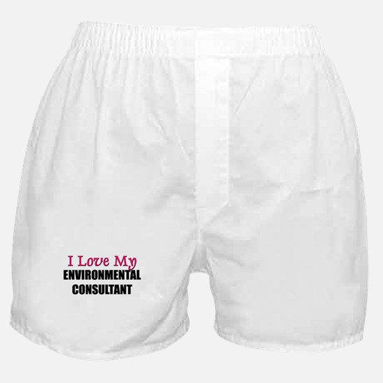 I Love My ENVIRONMENTAL CONSULTANT Boxer Shorts