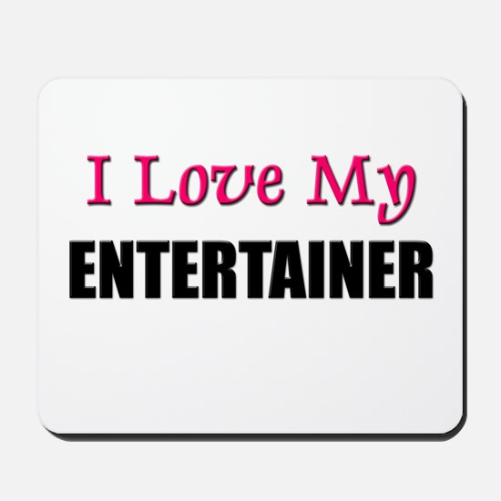 I Love My ENTERTAINER Mousepad
