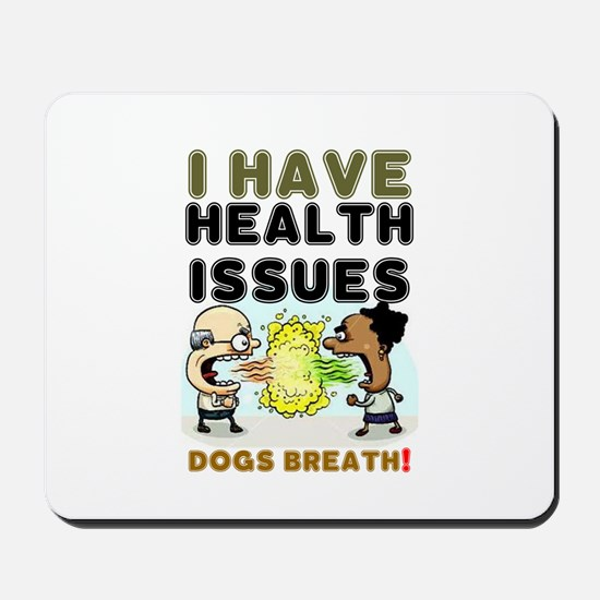 I HAVE HEALTH ISSUES - DOGS BREATH! Mousepad