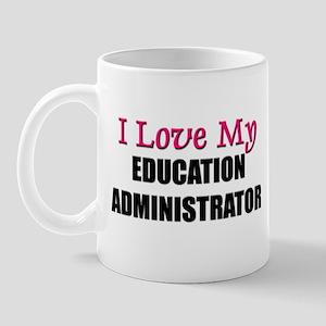 I Love My EDUCATION ADMINISTRATOR Mug