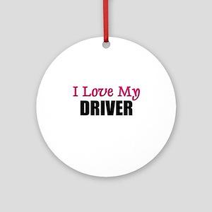 I Love My DRIVER Ornament (Round)