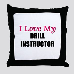 I Love My DRILL INSTRUCTOR Throw Pillow
