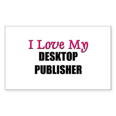 I Love My DESKTOP PUBLISHER Rectangle Sticker