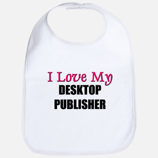 I Love My DESKTOP PUBLISHER Bib