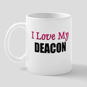 I Love My DEACON Mug