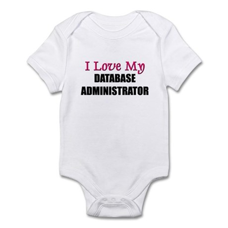 I Love My DATABASE ADMINISTRATOR Infant Bodysuit