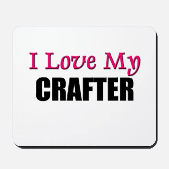 I Love My CRAFTER Mousepad