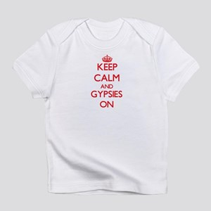 Keep Calm and Gypsies ON Infant T-Shirt