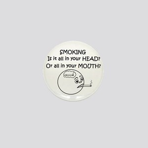 SMOKING ALL IN YOUR HEAD OR? Mini Button