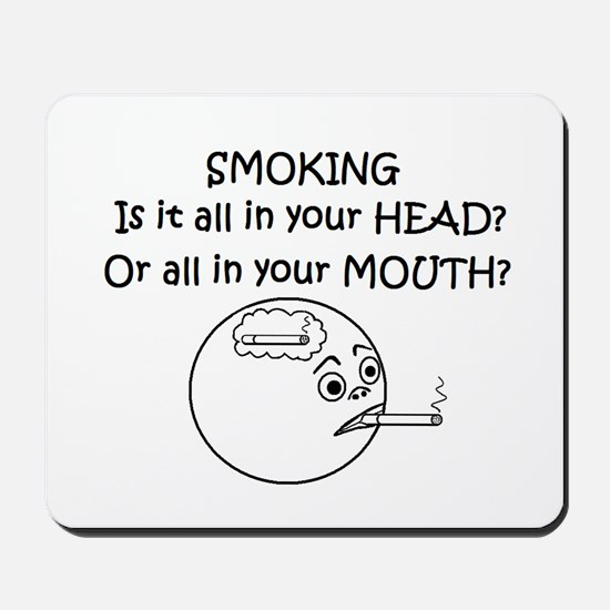 SMOKING ALL IN YOUR HEAD OR? Mousepad