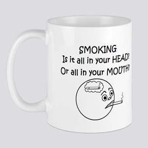 SMOKING ALL IN YOUR HEAD OR? Mug