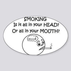 SMOKING ALL IN YOUR HEAD OR? Oval Sticker