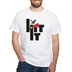 I'd Hit It White T-Shirt