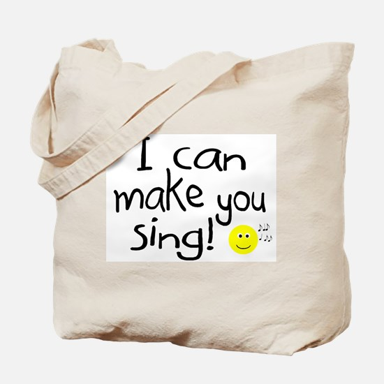 I Can Make You Sing Tote Bag