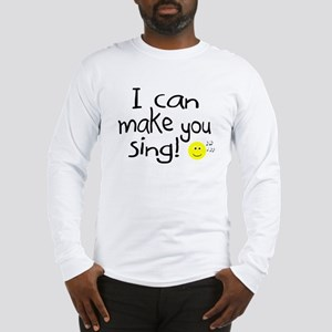 I Can Make You Sing Long Sleeve T-Shirt