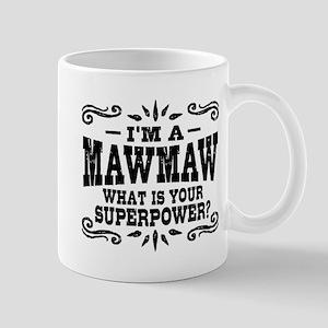 I'm A MawMaw What Is Your Superp 11 oz Ceramic Mug