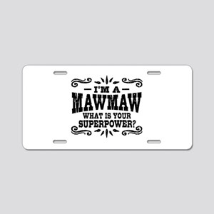 I'm A MawMaw What Is Your S Aluminum License Plate