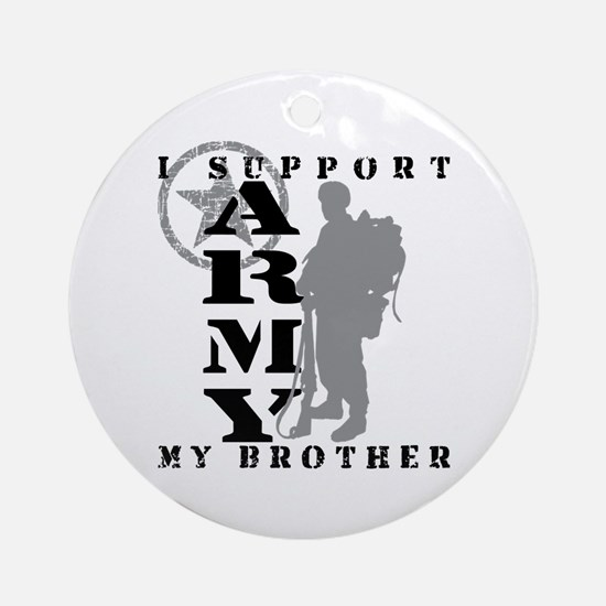 I Support My Bro  2 - ARMY Ornament (Round)