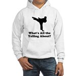 Whats All the Yelling About? Sweatshirt
