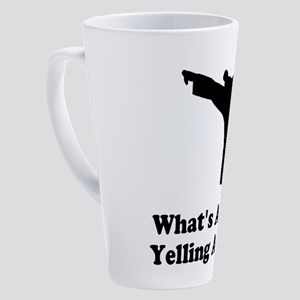 Whats All the Yelling About? 17 oz Latte Mug