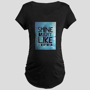 Bright like a diamond Maternity T-Shirt
