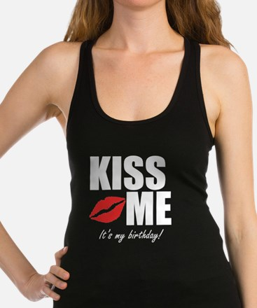 Kiss Me Its My Birthday! Racerback Tank Top
