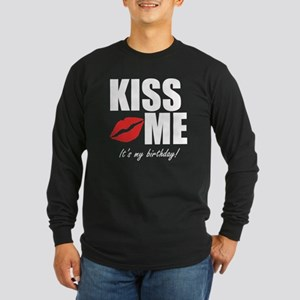 Kiss Me Its My Birthday! Long Sleeve T-Shirt
