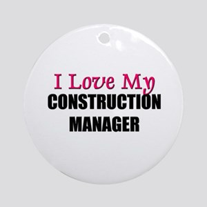 I Love My CONSTRUCTION MANAGER Ornament (Round)