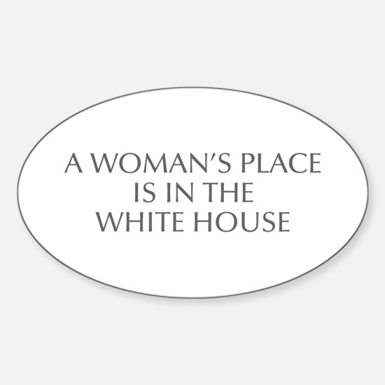 A Woman s Place is in the White House-Opt gray 550