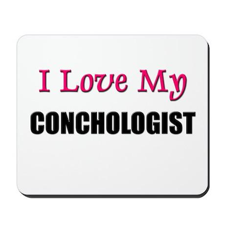 I Love My CONCHOLOGIST Mousepad