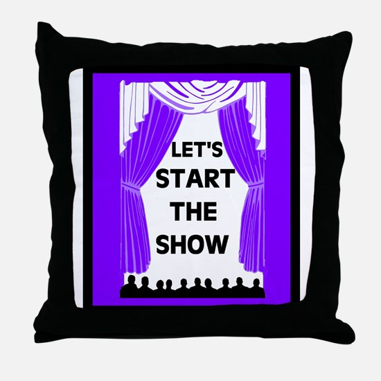 START THE SHOW Throw Pillow