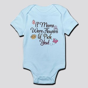 If Moms were flowers I'd pick you! Body Suit
