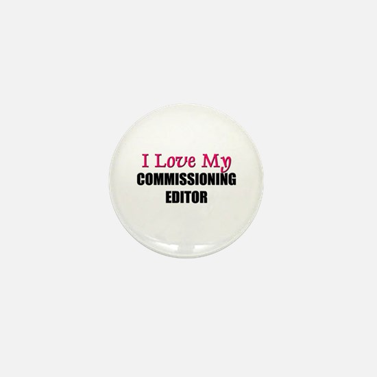 I Love My COMMISSIONING EDITOR Mini Button