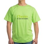 'Chemo, it's what's for breakfast' Green T-Shirt