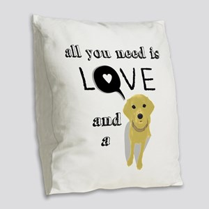 All You Need Is Love and a Dog Burlap Throw Pillow