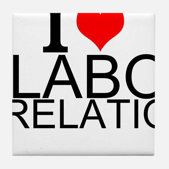 I Love Labor Relations Tile Coaster