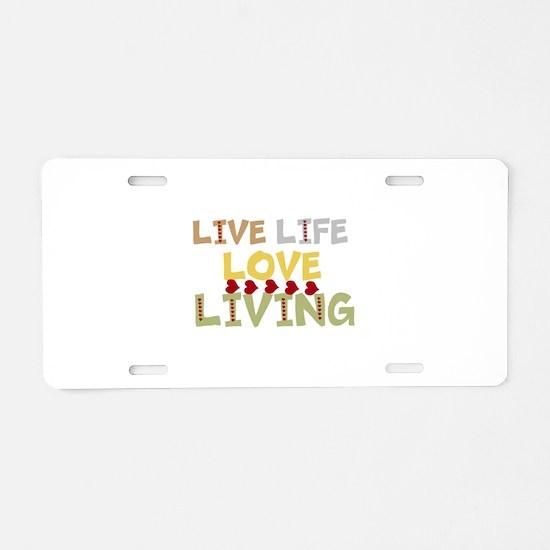LIVE Life, LOVE Living Aluminum License Plate