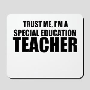 Trust Me, I'm A Special Education Teacher Mousepad