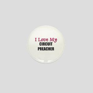 I Love My CIRCUIT PREACHER Mini Button