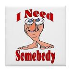 I Need Somebody Tile Coaster