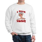 I Need Somebody Sweatshirt