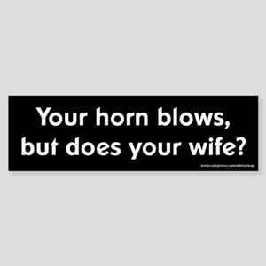 Horn Blows Does Your Wife Bumper Sticker