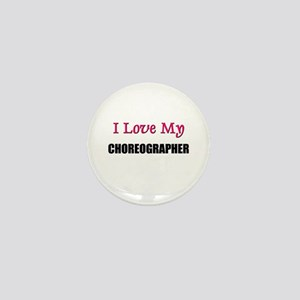 I Love My CHOREOGRAPHER Mini Button