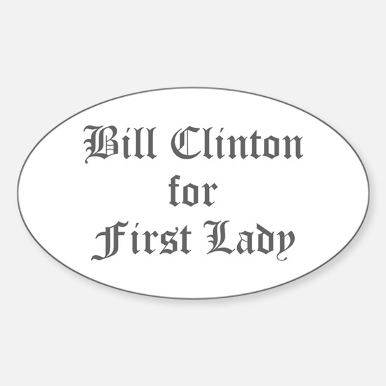 Bill Clinton for First Lady-Old gray 400 Decal