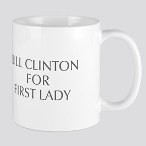 Bill Clinton for First Lady-Opt gray 550 Mugs