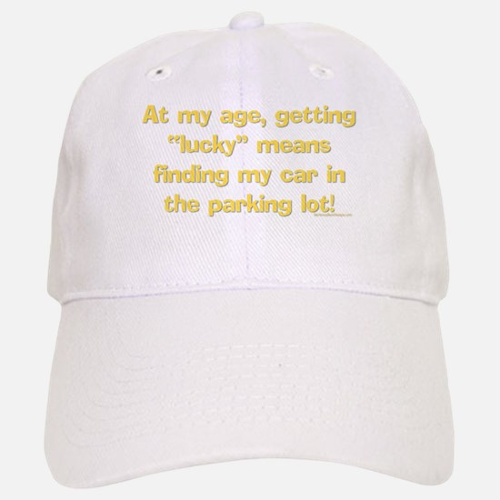 "At my age, getting ""Lucky"" me Baseball Baseball Cap"
